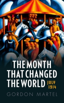 The Month that Changed the World : July 1914 and WWI, Paperback / softback Book