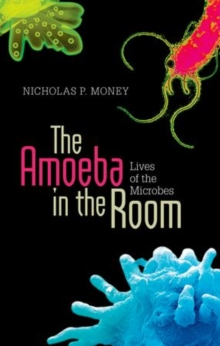 The Amoeba in the Room : Lives of the Microbes, Hardback Book