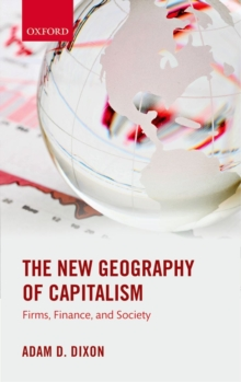 The New Geography of Capitalism : Firms, Finance, and Society, Paperback Book