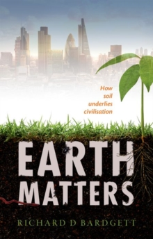 Earth Matters : How Soil Underlies Civilization, Hardback Book