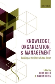 Knowledge, Organization, and Management : Building on the Work of Max  Boisot, Hardback Book