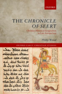 The Chronicle of Seert : Christian Historical Imagination in Late Antique Iraq, Hardback Book