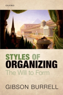 Styles of Organizing : The Will to Form, Hardback Book