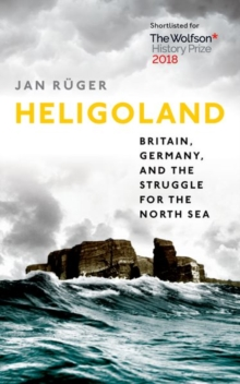 Heligoland : Britain, Germany, and the Struggle for the North Sea, Paperback / softback Book