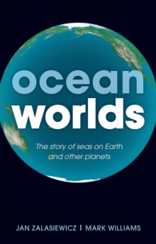 Ocean Worlds : The story of seas on Earth and other planets, Hardback Book