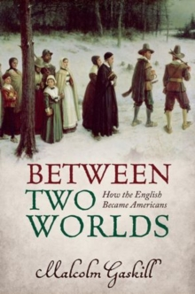 Between Two Worlds : How the English Became Americans, Hardback Book