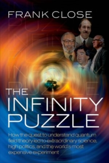 The Infinity Puzzle : The personalities, politics, and extraordinary science behind the Higgs boson, Paperback Book