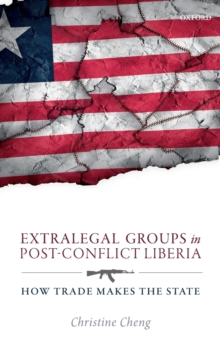 Extralegal Groups in Post-Conflict Liberia : How Trade Makes the State, Hardback Book