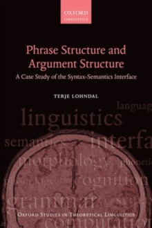 Phrase Structure and Argument Structure : A Case Study of the Syntax-Semantics Interface, Paperback / softback Book