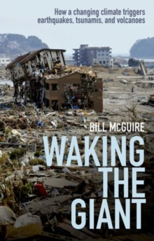 Waking the Giant : How a Changing Climate Triggers Earthquakes, Tsunamis, and Volcanoes, Paperback Book