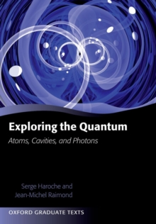 Exploring the Quantum : Atoms, Cavities, and Photons, Paperback / softback Book
