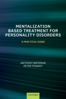 Mentalization-Based Treatment for Personality Disorders : A Practical Guide, Paperback / softback Book