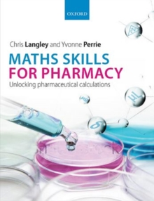 Maths Skills for Pharmacy : Unlocking pharmaceutical calculations, Paperback Book
