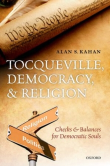 Tocqueville, Democracy, and Religion : Checks and Balances for Democratic Souls, Hardback Book