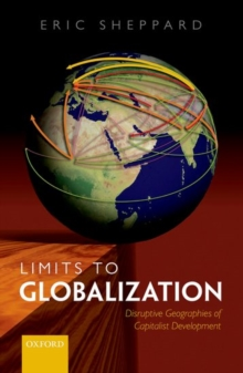Limits to Globalization : Disruptive Geographies of Capitalist Development, Hardback Book