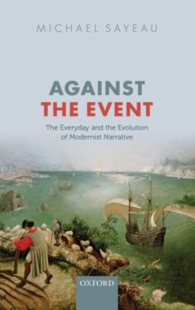 Against the Event : The Everyday and Evolution of Modernist Narrative, Hardback Book