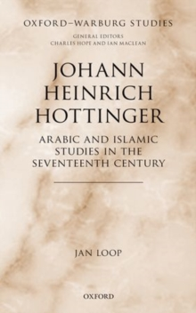Johann Heinrich Hottinger : Arabic and Islamic Studies in the Seventeenth Century, Hardback Book