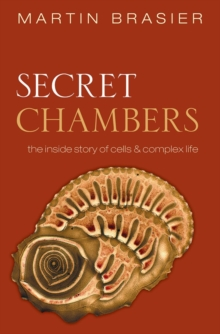 Secret Chambers : The inside story of cells and complex life, Paperback / softback Book