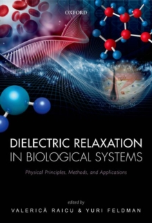 Dielectric Relaxation in Biological Systems : Physical Principles, Methods, and Applications, Hardback Book
