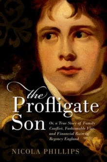 The Profligate Son : Or, a True Story of Family Conflict, Fashionable Vice, and Financial Ruin in Regency England, Paperback Book