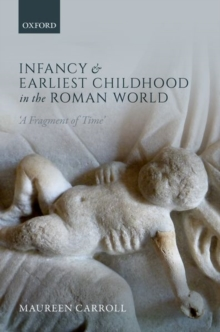 Infancy and Earliest Childhood in the Roman World : 'A Fragment of Time', Hardback Book