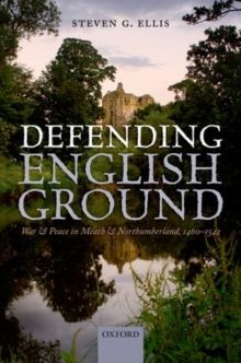 Defending English Ground : War and Peace in Meath and Northumberland, 1460-1542, Hardback Book