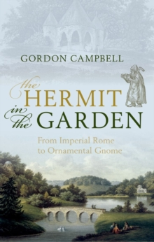 The Hermit in the Garden : From Imperial Rome to Ornamental Gnome, Hardback Book