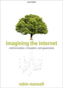 Imagining the Internet : Communication, Innovation, and Governance, Paperback / softback Book