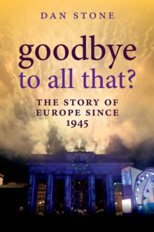Goodbye to All That? : The Story of Europe Since 1945, Hardback Book