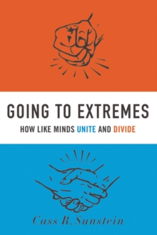 Going to Extremes : How Like Minds Unite and Divide, PDF eBook