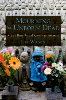 Mourning the Unborn Dead : A Buddhist Ritual Comes to America, PDF eBook