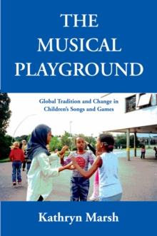 The Musical Playground : Global Tradition and Change in Children's Songs and Games, PDF eBook