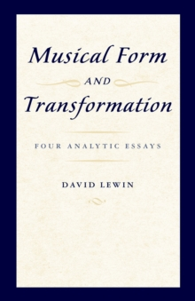 Musical Form and Transformation : Four Analytic Essays, PDF eBook