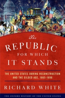 The Republic for Which It Stands : The United States during Reconstruction and the Gilded Age, 1865-1896, Hardback Book