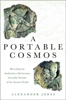 A Portable Cosmos : Revealing the Antikythera Mechanism, Scientific Wonder of the Ancient World, Hardback Book
