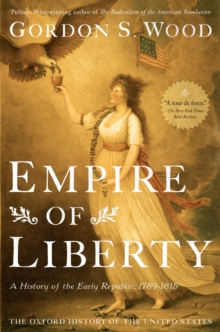 Empire of Liberty : A History of the Early Republic, 1789-1815, EPUB eBook