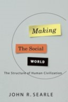 Making the Social World: The Structure of Human Civilization : The Structure of Human Civilization, EPUB eBook