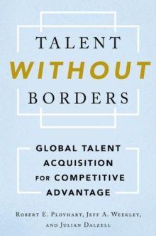 Talent Without Borders : Global Talent Acquisition for Competitive Advantage, Hardback Book