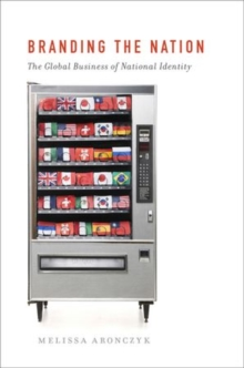 Branding the Nation : The Global Business of National Identity, Paperback Book