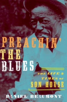 Preachin' the Blues : The Life and Times of Son House, EPUB eBook