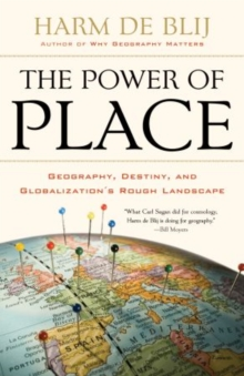 The Power of Place : Geography, Destiny, and Globalization's Rough Landscape, Paperback / softback Book