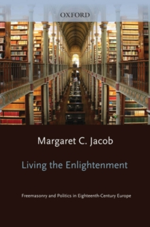 Living the Enlightenment : Freemasonry and Politics in Eighteenth-Century Europe, PDF eBook
