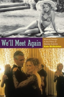 We'll Meet Again : Musical Design in the Films of Stanley Kubrick, Paperback / softback Book