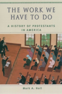 The Work We Have to Do : A History of Protestants in America, PDF eBook