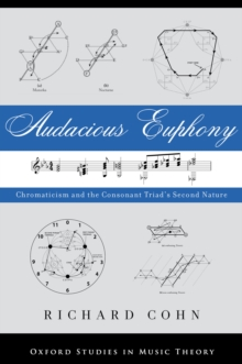 Audacious Euphony : Chromatic Harmony and the Triad's Second Nature, PDF eBook