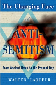 The Changing Face of Anti-Semitism : From Ancient Times to the Present Day, PDF eBook