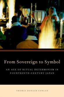 From Sovereign to Symbol : An Age of Ritual Determinism in Fourteenth Century Japan, PDF eBook