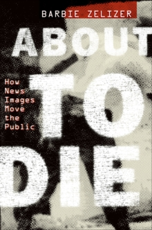 About to Die : How News Images Move the Public, PDF eBook