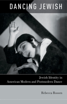Dancing Jewish : Jewish Identity in American Modern and Postmodern Dance, PDF eBook