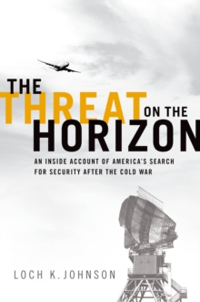 The Threat on the Horizon : An Inside Account of America's Search for Security after the Cold War, PDF eBook